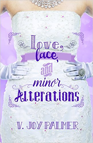 Love, Lace, and Minor Alterations by V. Joy Palmer