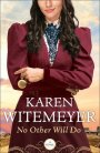 No Other Will Do by Karen Witemeyer #BookGiveaway #LadiesInDefiance