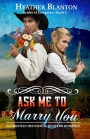 Ask Me to Marry You BOOK #Giveaway #LadiesinDefiance #MALEorderBRIDE