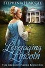 Leveraging Lincoln by Stephenia McGee #BookGiveaway #LadiesinDefiance